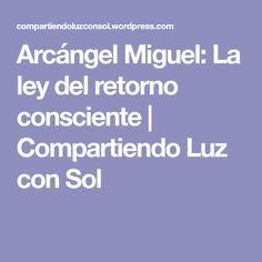 Arcángel Miguel: La ley del retorno consciente | Compartiendo Luz con Sol