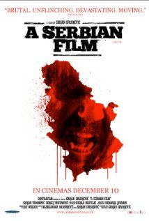 A Serbian Film - a very SICK and twisted film i have on my list to watch.  the message is brilliant.