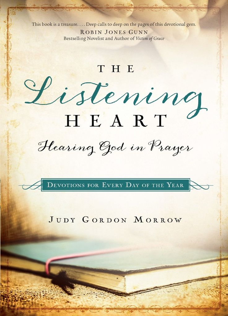 The Listening Heart: Hearing God in Prayer by Judy Gordon Morrow. Judy Gordon Morrow discovered the more when her world was turned upside down and she knelt before God to seek Him and ask for His help. More than a decade ago, in tear-stained notebooks, she began to pen God's responses to her desperate prayers. Now, in The Listening Heart, Judy invites you to spend a year hearing from the God Who Speaks–the God who wants to speak to you.