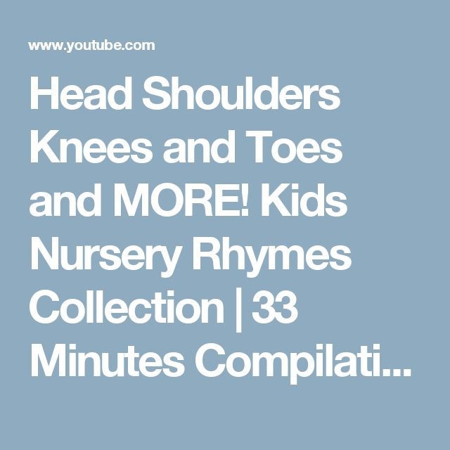 Head Shoulders Knees and Toes and MORE! Kids Nursery Rhymes Collection | 33 Minutes Compilation - YouTube