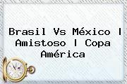 http://tecnoautos.com/wp-content/uploads/imagenes/tendencias/thumbs/brasil-vs-mexico-amistoso-copa-america.jpg Mexico Vs Brasil. Brasil vs México | Amistoso | Copa América, Enlaces, Imágenes, Videos y Tweets - http://tecnoautos.com/actualidad/mexico-vs-brasil-brasil-vs-mexico-amistoso-copa-america/