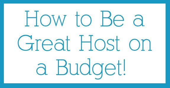 really awesome tips for hosting company and making them feel special on a budget!