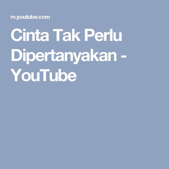 Cinta Tak Perlu Dipertanyakan - YouTube
