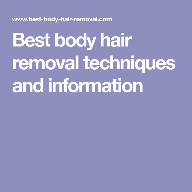 Best body hair removal techniques and information