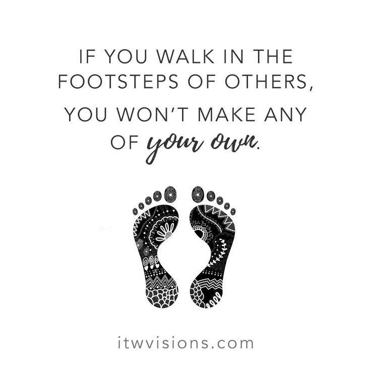Walk In Your Own Footsteps