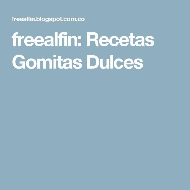 freealfin: Recetas Gomitas Dulces