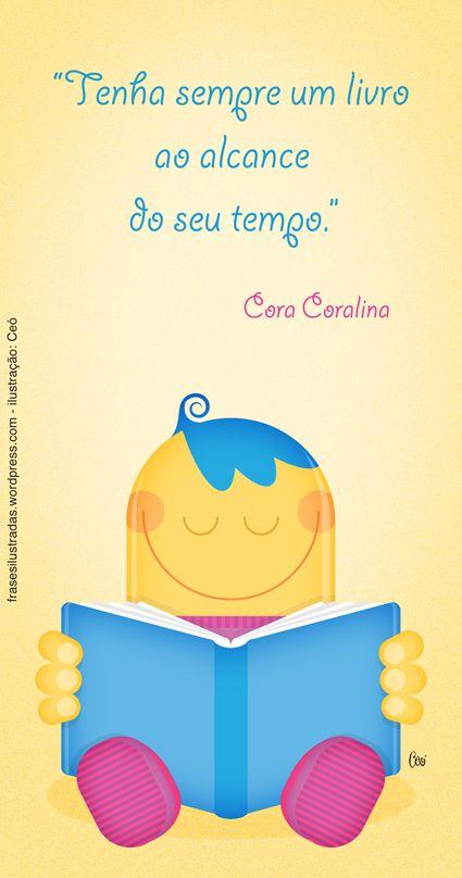 Tenha sempre um livro ao alcance do seu tempo. - Cora Coralina