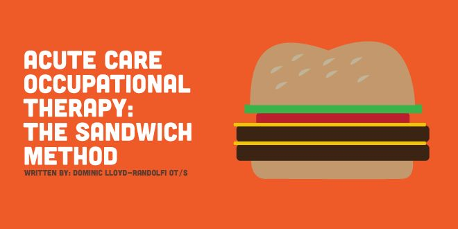 Acute care occupational therapy is one of the most common settings. But we learn so little about it in school! Try the sandwich method to stay sane!