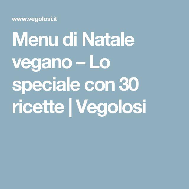 Menu di Natale vegano – Lo speciale con 30 ricette   Vegolosi
