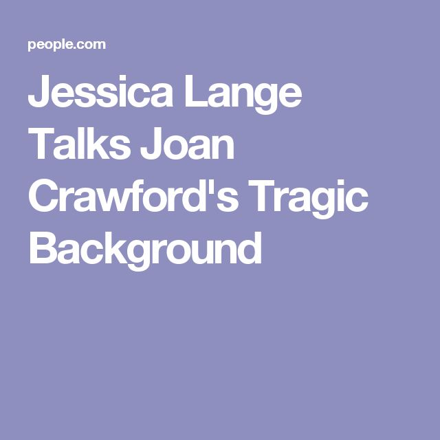 Jessica Lange Talks Joan Crawford's Tragic Background