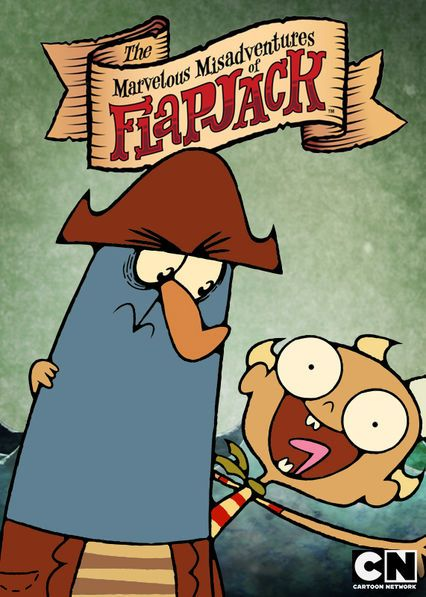 The Marvelous Misadventures of Flapjack - This quirky, animated series follows the misadventures of Flapjack, a precocious kid with a talking whale and a rough-and-tumble pirate as sidekicks.