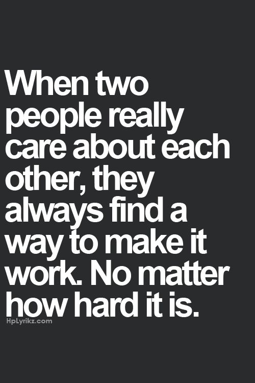 """""""When two people really care about each other, they always find a way to make it work. No matter how hard it is."""" #lovequotes"""
