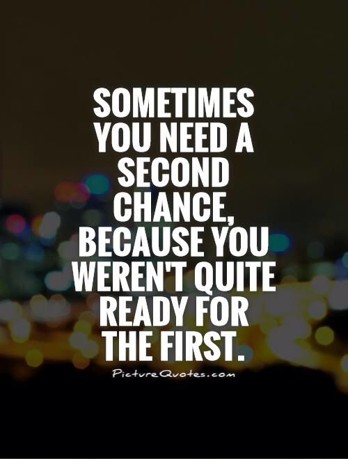 Image from http://img.picturequotes.com/2/11/10346/sometimes-you-need-a-second-chance-because-you-werent-quite-ready-for-the-first-quote-1.jpg.