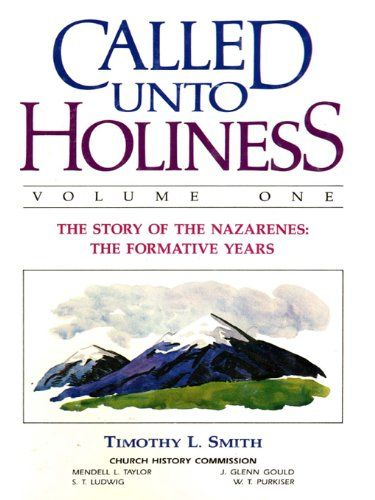 Timothy L. Smith.  Called Unto Holiness, Volume 1  The Story of the Nazarenes: The Formative Years (Kansas City, MO: Nazarene Publishing House, 1962).
