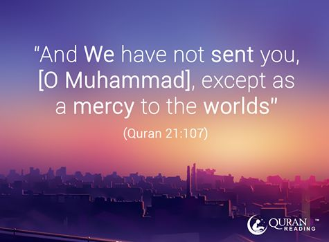 """""""And We have not sent you, [O Muhammad], except as a mercy to the worlds."""" (Quran 21:107)"""
