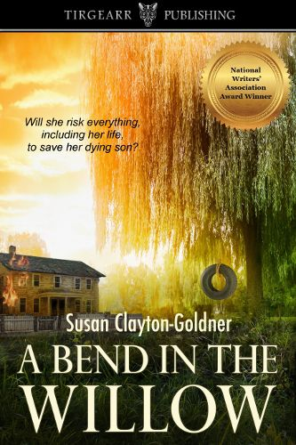 """#contemporary #fiction #books #kindle A Bend in the Willow by Susan Clayton-Goldner """"Will she risk everything, including her life to save her dying son?"""""""