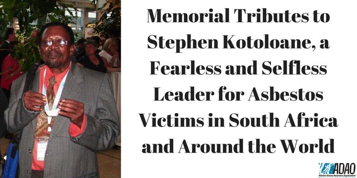 Memorial Tributes to Stephen Kotoloane, a Fearless and Selfless Leader for Asbestos Victims in South Africa and Around the World #asbestos #asbestosdisease #asbestosawareness