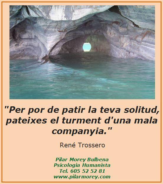 """René Trossero: """"Per por de patir la teva solitud, pateixes el turment d'una mala companyia."""""""
