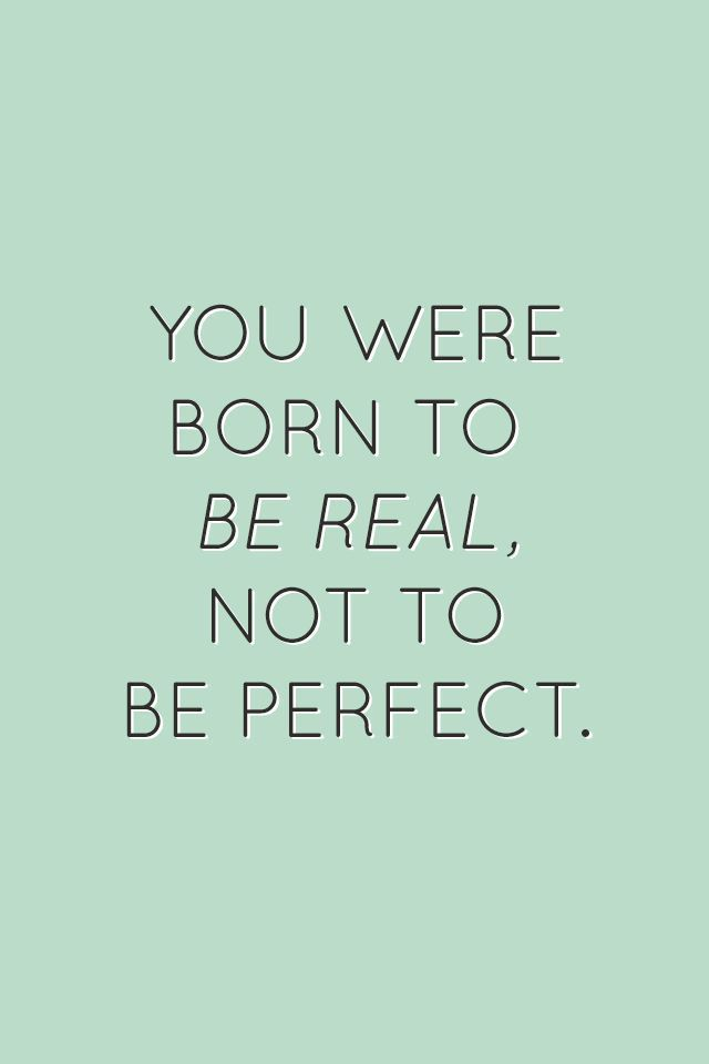 You were born to be real, not to be perfect | 22 Quotes About Self-Confidence That Will Brighten Up Your Life: