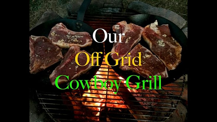 Our Off Grid Cowboy Grill~