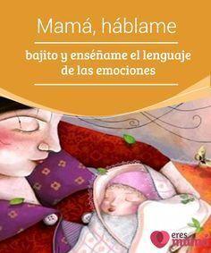 Mamá, háblame #bajito y #enséñame el lenguaje de las emociones #Mamá, #háblame bonito para que me inicie cuanto antes en el mundo de las #emociones, háblame bajito para darme calma, para que pueda crecer con tu afecto.