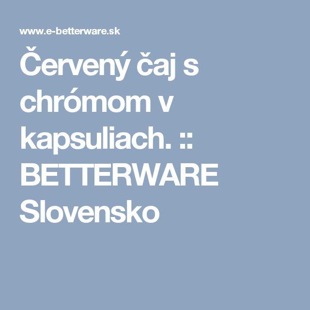 Červený čaj s chrómom v kapsuliach. :: BETTERWARE Slovensko