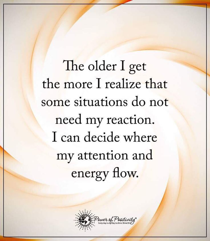 The older I get the more I realize that some situations do not need my reaction. I can decide where my attention and energy flow.  #powerofpositivity #positivewords  #positivethinking #inspirationalquote #motivationalquotes #quotes