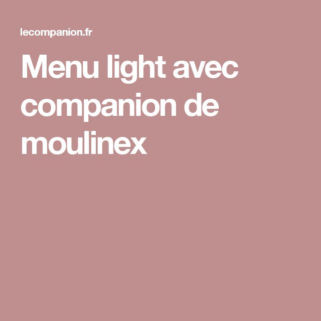 Menu light avec companion de moulinex