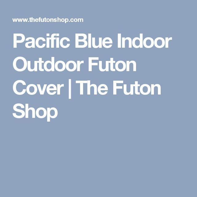 Pacific Blue Indoor Outdoor Futon Cover | The Futon Shop