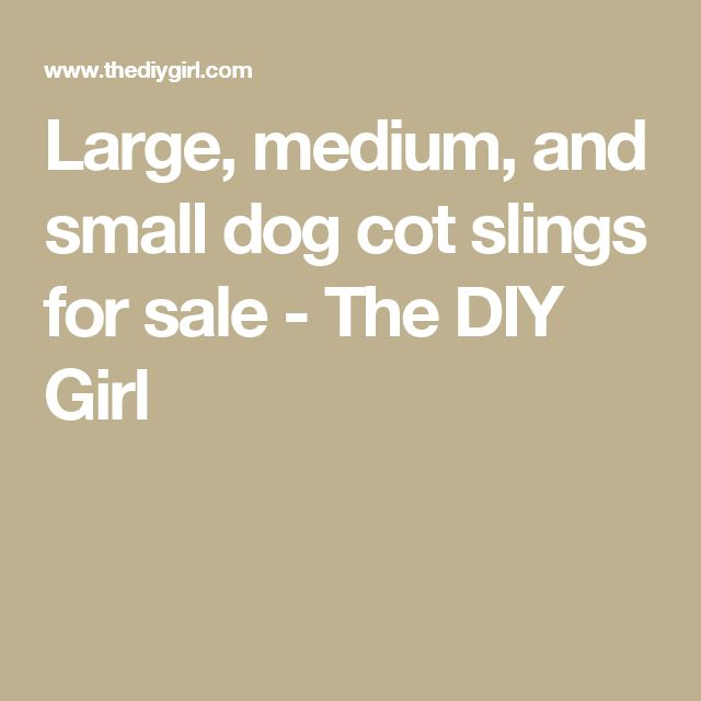 Large, medium, and small dog cot slings for sale - The DIY Girl