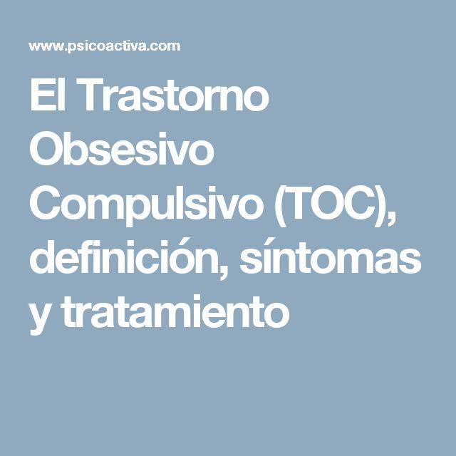 El Trastorno Obsesivo Compulsivo (TOC), definición, síntomas y tratamiento