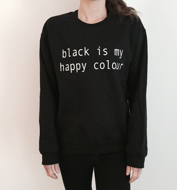 Welcome to Nalla shop :) For sale we have these black is my happy colour sweatshirt! Very popular on sites like Tumblr and blogs! Can't find what
