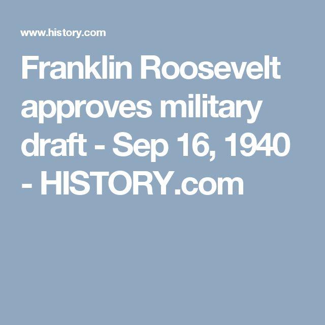 Franklin Roosevelt approves military draft - Sep 16, 1940 - HISTORY.com