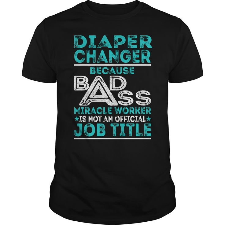 Diaper Changer Because BADASS Miracle Worker Job Shirts #gift #ideas #Popular #Everything #Videos #Shop #Animals #pets #Architecture #Art #Cars #motorcycles #Celebrities #DIY #crafts #Design #Education #Entertainment #Food #drink #Gardening #Geek #Hair #beauty #Health #fitness #History #Holidays #events #Home decor #Humor #Illustrations #posters #Kids #parenting #Men #Outdoors #Photography #Products #Quotes #Science #nature #Sports #Tattoos #Technology #Travel #Weddings #Women