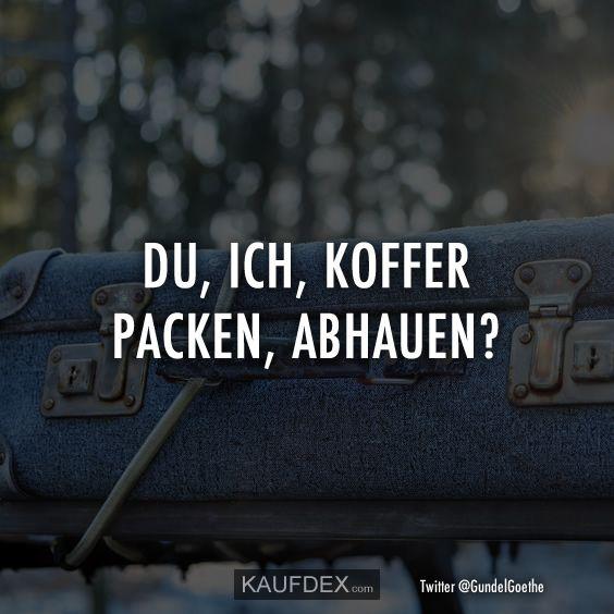 Du, ich, Koffer packen, abhauen?