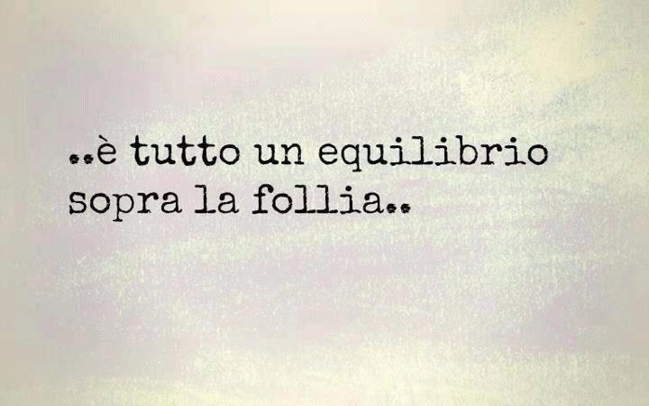 "italian word la follia means madness! ~  ""and a balance above all the madness"""