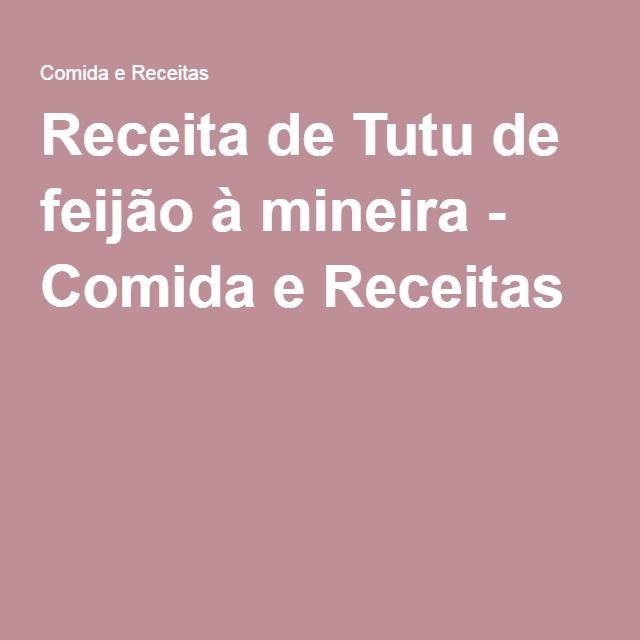 Receita de Tutu de feijão à mineira - Comida e Receitas