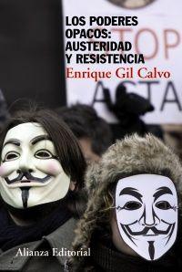 Los poderes opacos : austeridad y resistencia / Enrique Gil Calvo. Ver en el catálogo: http://cisne.sim.ucm.es/record=b3295373~S6*spi