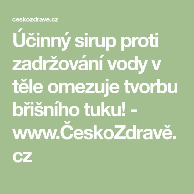 Účinný sirup proti zadržování vody v těle omezuje tvorbu břišního tuku! - www.ČeskoZdravě.cz