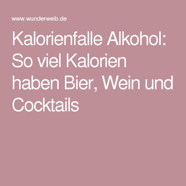 Kalorienfalle Alkohol: So viel Kalorien haben Bier, Wein und Cocktails