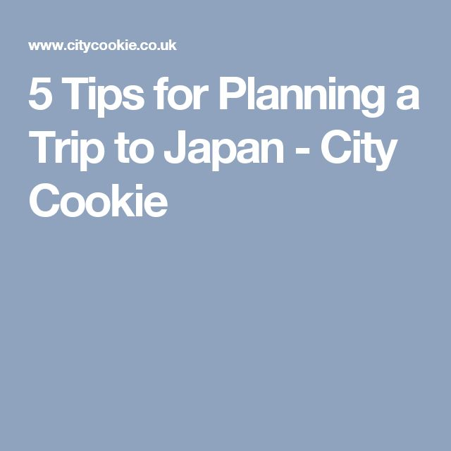 5 Tips for Planning a Trip to Japan - City Cookie