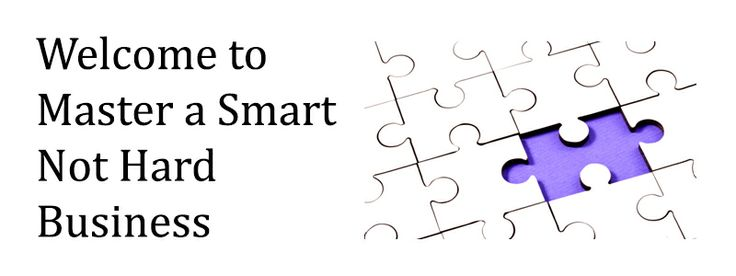 Welcome to Master a Smart Not Hard Business! You need to find the missing piece of the puzzle between you haveing an ok business and having a GREAT BUSINESS.