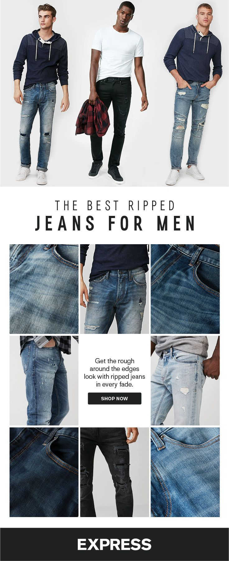 The best ripped jeans for men are at Express. Shop dark wash jeans, light wash jeans, destruction and more in a variety of fits to find your perfect pair. Whether you like men's skinny jeans or you prefer a relaxed fit, Express has the pair for you.