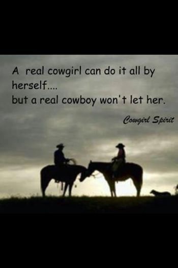 A real cowgirl can do it all by herself. But a real cowboy won't let her.