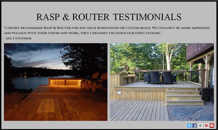 """Rasp & Router Testimonials  """"I highly recommend Rasp & Router for any deck renovation or custom build. We couldn't be more impressed and pleased with their vision and work, they certainly exceeded our expectations.""""  - Jay, Customer"""