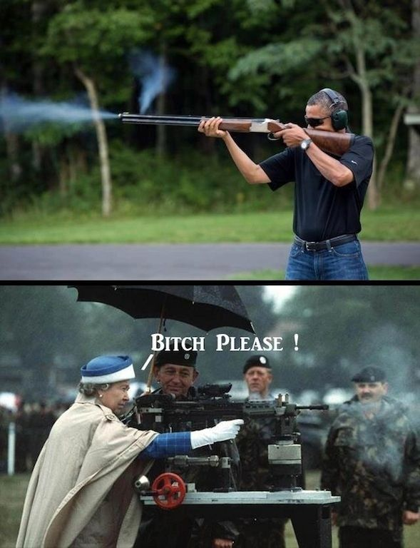 not as badass as the Queen of England. | This Is What The Internet Did To A Photo Of Obama Shooting A Gun