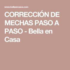 CORRECCIÓN DE MECHAS PASO A PASO - Bella en Casa