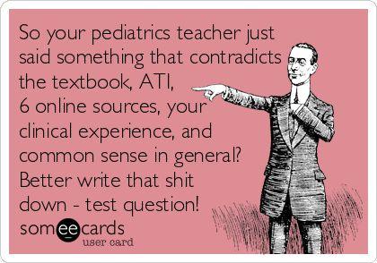 Pretty much any nursing professor lol