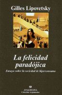 Gilles Lipovetsky. La felicidad paradójica. Ensayo sobre la sociedad de hiperconsumo.