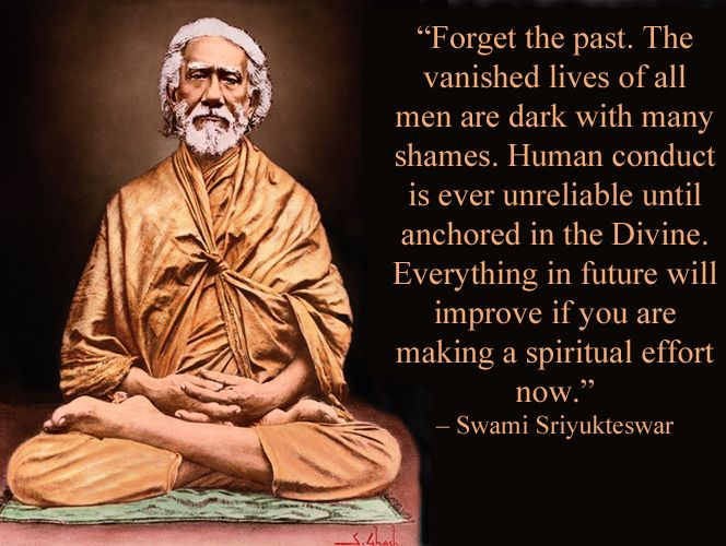 """""""Forget the past. The vanished lives of all men are dark with many shames. Human conduct is ever unreliable until anchored in the divine. Everything in future will improve if you are making a spiritual effort now."""" — Swami Sri Yukteswar #kriyayoga"""